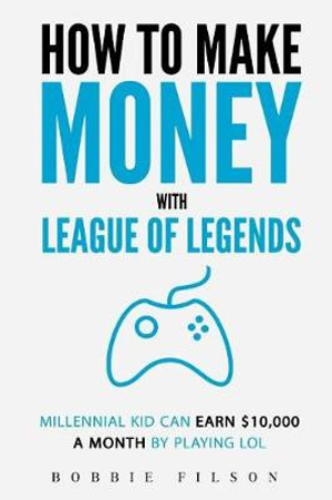 How to Make Money with League of LegendsMillennial Kid Can Earn $10,000 a Month by Play...