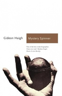 Mystery Spinner: The Life and Death of an Extraordinary Cricketer (Sports Classics) by Gideon Haigh, ISBN: 9781781312742