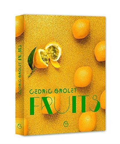 FRUITS - les desserts de Cedric Grolet ( FRUIT ) (French Edition)