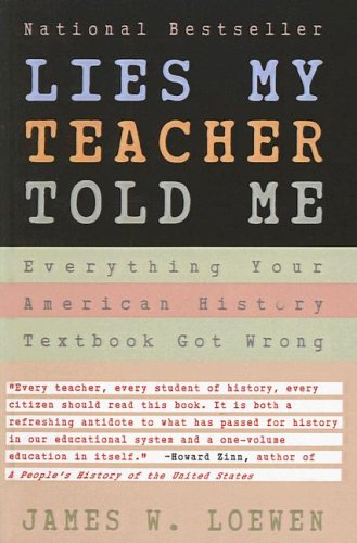 an analysis of the book lies my teacher told by james loewen James loewen debunking history in the end of your book, lies my teacher told me, you write, we must introduce fewer topics and examine them more thoroughly.