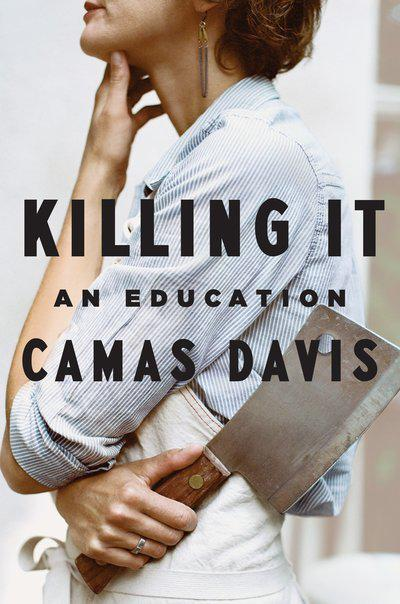 Killing It by Camas Davis, ISBN: 9781101980071