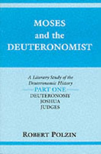 Moses and the Deuteronomist: Deuteronomy, Joshua, Judges Pt. 1: Literary Study of the Deuteronomic History (Indiana Studies in Biblical Literature)