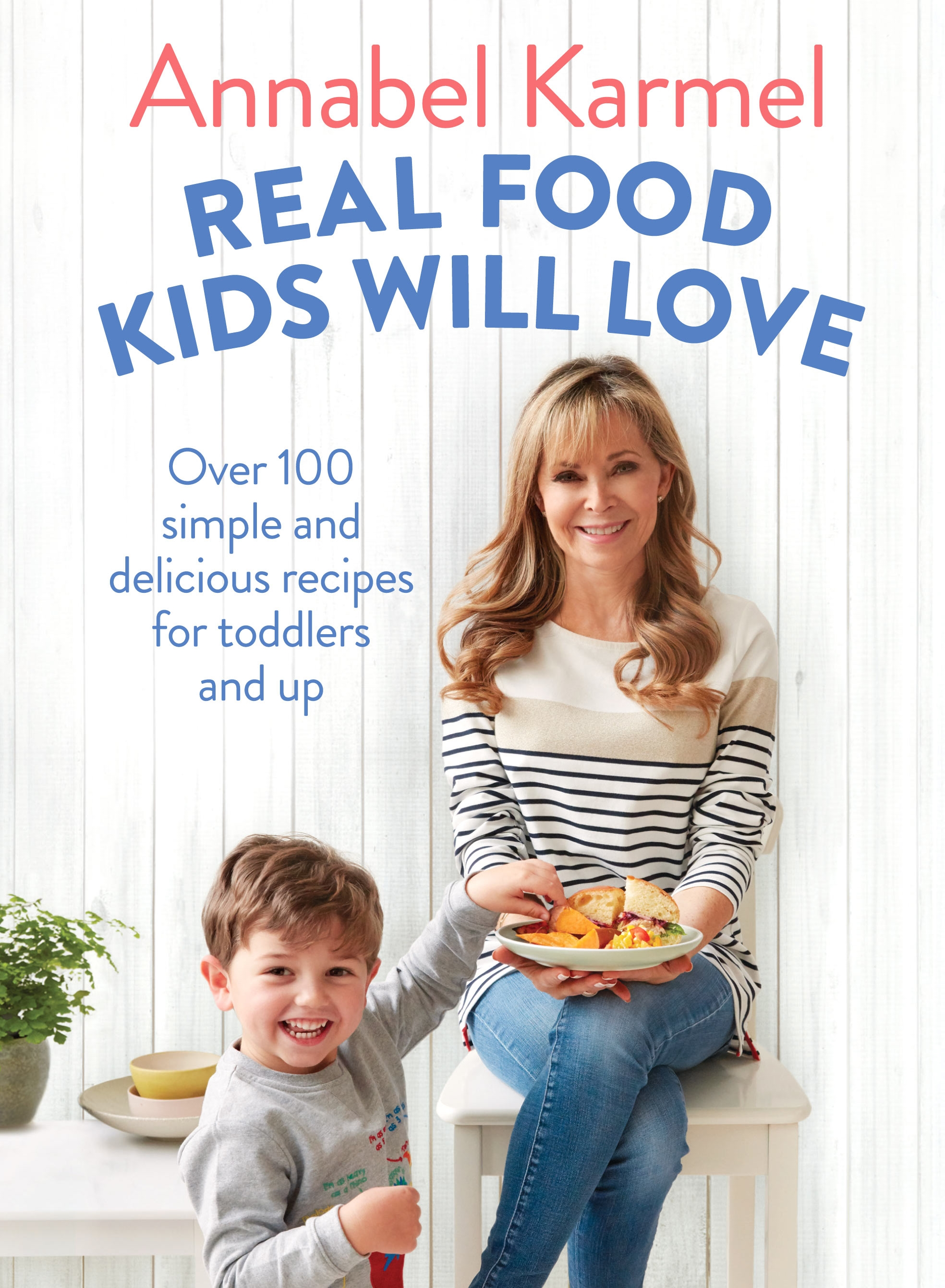 Real Food Kids Will Love100 simple and delicious recipes for toddlers a... by Annabel Karmel, ISBN: 9781509888429