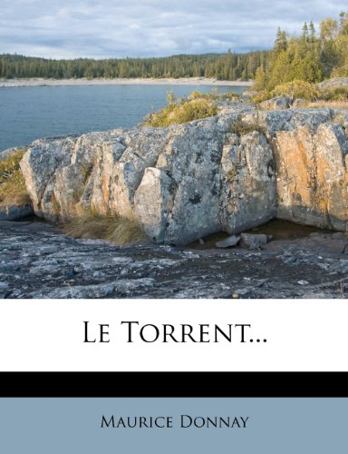 Le Torrent... (French Edition) by Maurice Donnay, ISBN: 9781273036798