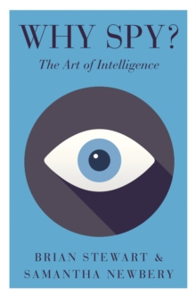 Why Spy? The Art of Intelligence by Brian T.Q. Stewart, ISBN: 9781849045131