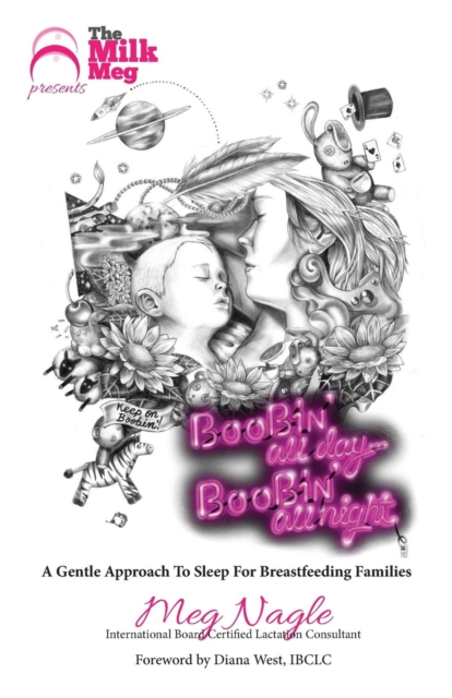 Boobin' All Day Boobin' All Night: A Gentle Approach To Sleep For Breastfeeding Families