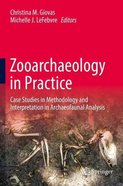 Zooarchaeology in Practice: Case Studies in Methodology and Interpretation in Archaeofaunal Analysis