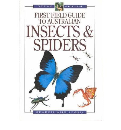 First Field Guide to Australian Insects & Spiders by Steve Parish, ISBN: 9781875932559