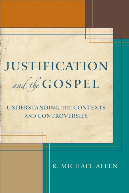 Justification and the Gospel by Dr.  R Michael Allen, ISBN: 9780801039867