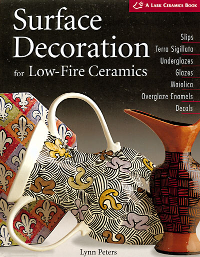 Surface Decoration for Low-fire Ceramics (Lark Ceramics Book)