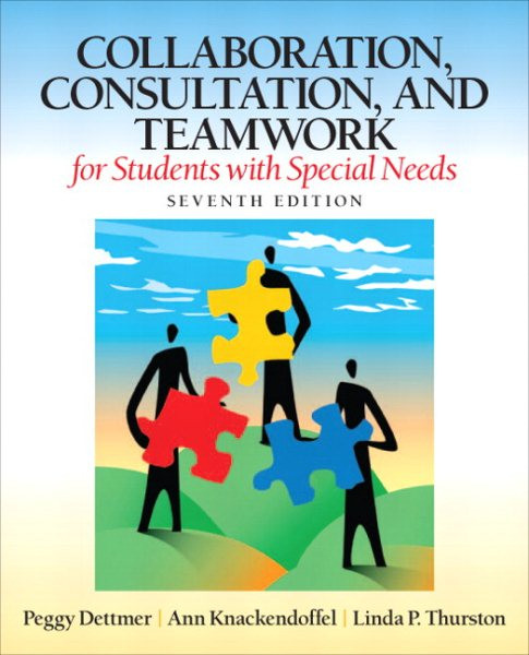 Collaboration, Consultation and Teamwork for Students with Special Needs by Peggy Dettmer, ISBN: 9780132659673