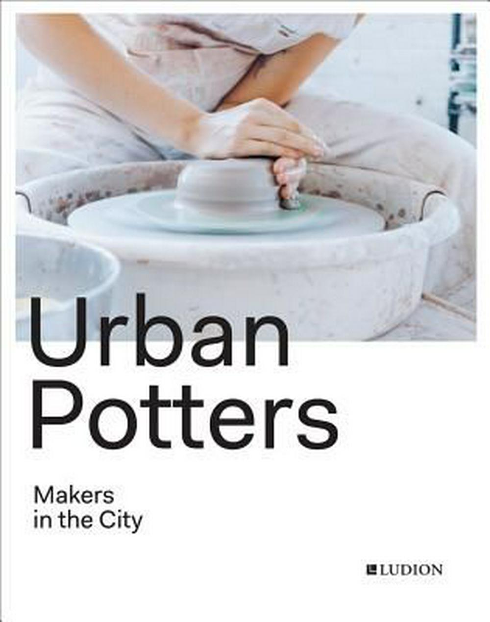 Urban Potters: Makers in the City by Katie Treggiden, ISBN: 9781419727634