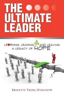 The Ultimate LeaderLearning, Leading and Leaving a Legacy of Hope