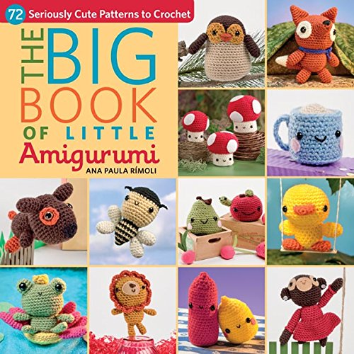 The Big Little Book of Amigurumi: 67 Seriously Cute Patterns to Crochet