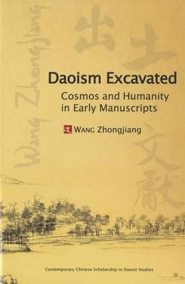 Daoism Excavated: Cosmos and Humanity in Early Manuscripts