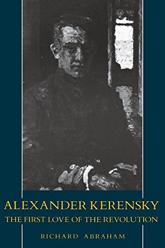 Alexander Kerensky: The First Love of the Revolution