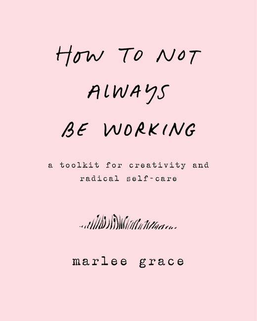How to Not Always Be Working by Marlee Grace, ISBN: 9780062803672