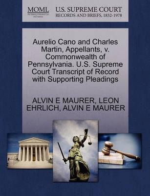 Aurelio Cano and Charles Martin, Appellants, V. Commonwealth of Pennsylvania. U.S. Supreme Court Transcript of Record with Supporting Pleadings by Alvin E Maurer, ISBN: 9781270433170