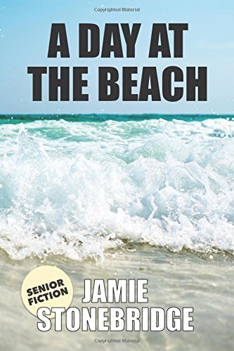 A Day At The Beach: Large Print Fiction for Seniors with Dementia, Alzheimer's, a Stroke or people who enjoy simplified stories (Senior Fiction) by Jamie Stonebridge, ISBN: 9781980876595