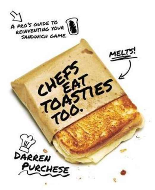 Chefs Eat Toasties TooA Pro's Guide for Reinventing Your Sandwich Game