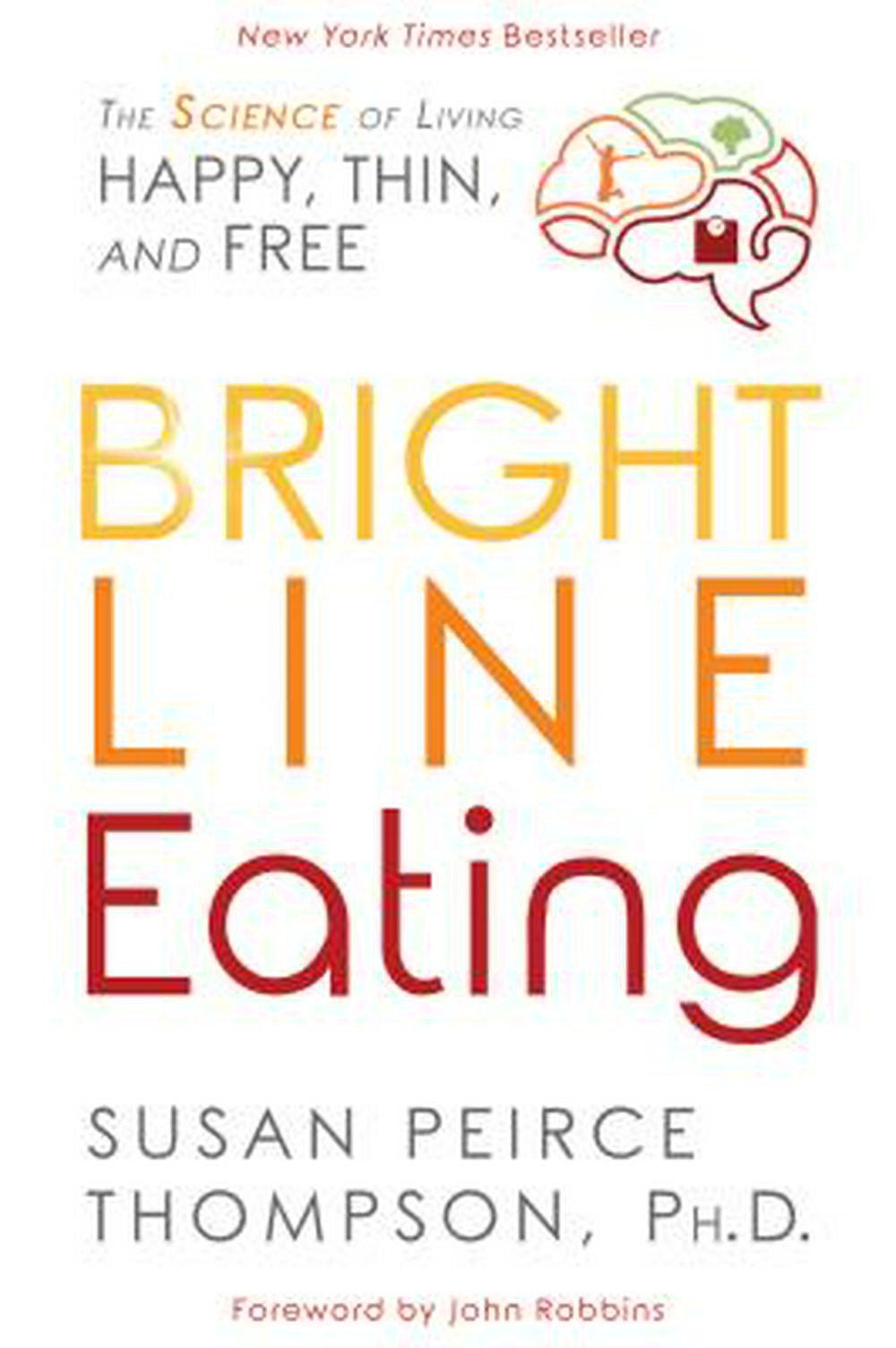 Bright Line EatingThe Science of Living Happy, Thin and Free