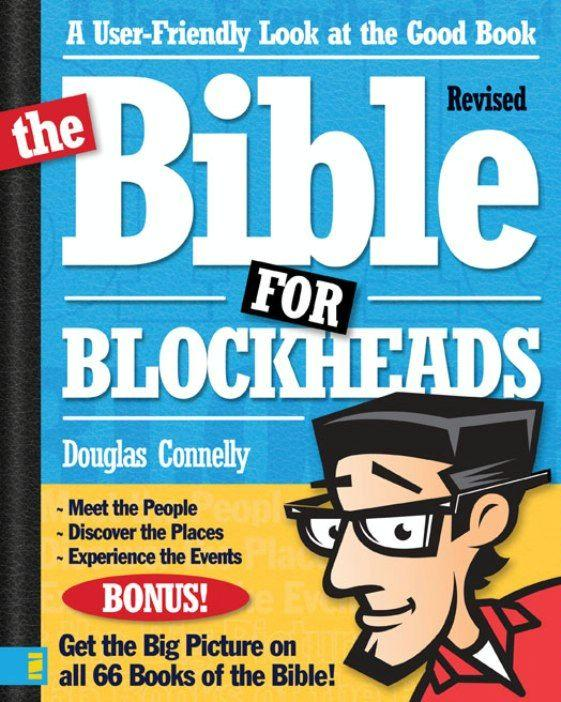 The Bible For Blockheads---Revised Edition: A User-Friendly Look At The Good Book by Douglas Connelly, ISBN: 9780310314202