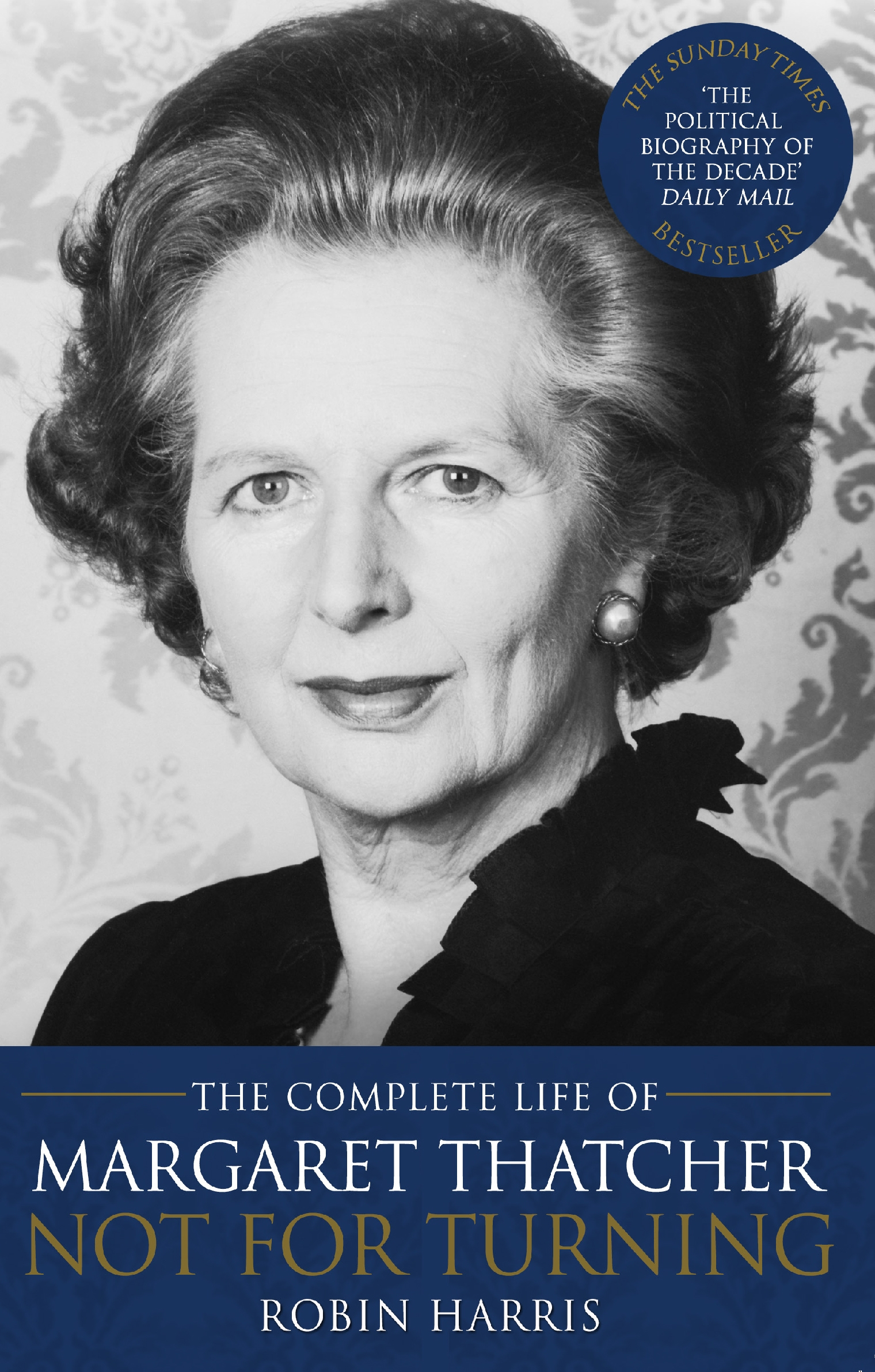 Not for Turning: The Complete Life of Margaret Thatcher