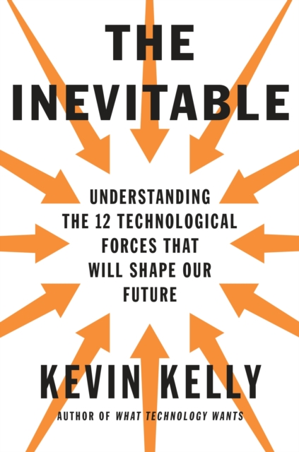 The Inevitable by Kevin Kelly, ISBN: 9780525428084