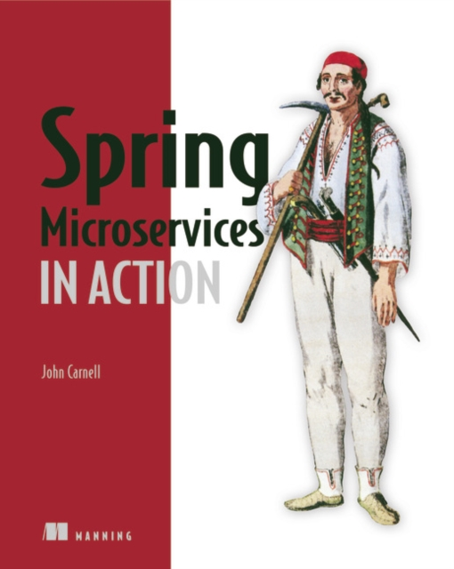 Spring Microservices in Action by John Carnell, ISBN: 9781617293986