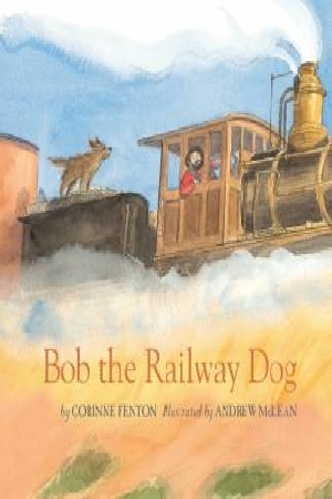 Bob, the Railway Dog by Corinne Fenton,Andrew McLean, ISBN: 9781922179890