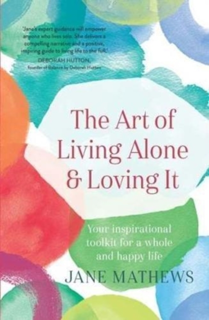 The Art of Living Alone and Loving ItYour inspirational toolkit for a whole and happ...