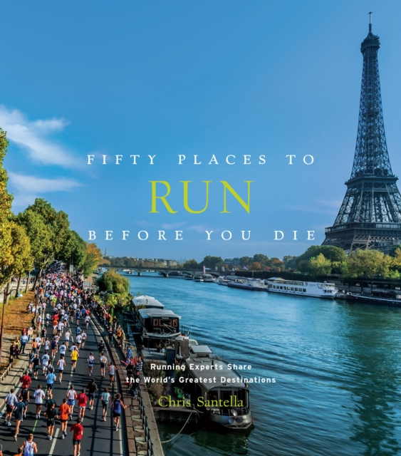 Fifty Places to Run Before You Die by Chris Santella, ISBN: 9781419729126