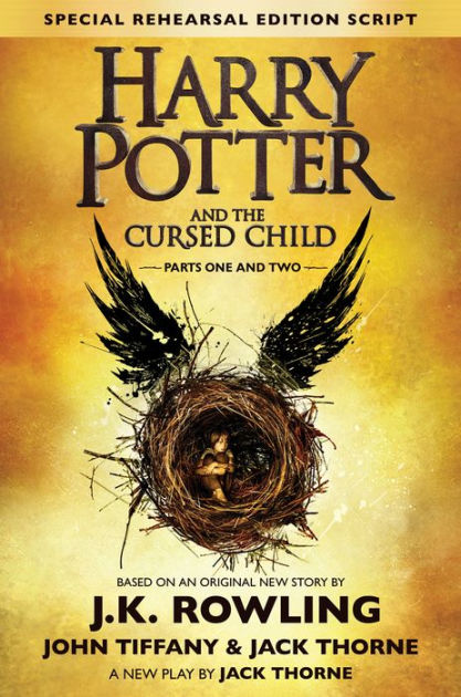 Harry Potter and the Cursed Child - Parts I & II (Special Rehearsal Edition): The Official Script Book of the Original West End Production by J. K. Rowling, Jack Thorne, John Tiffany, ISBN: 9781338099133