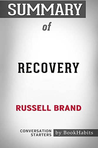 Summary of Recovery: Freedom from Our Addictions by Russell Brand Conversation Starters