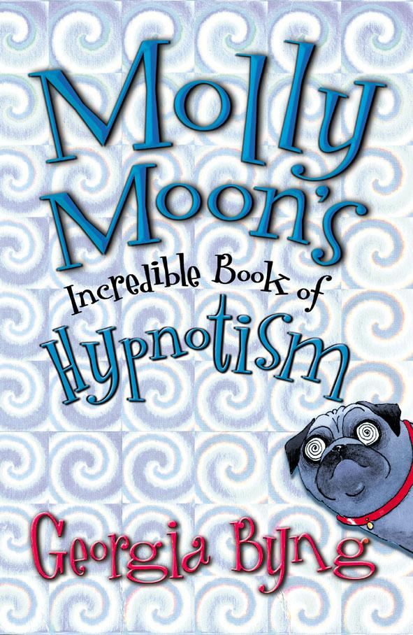 Cover Art for Molly Moon's Incredible Book of Hypnotism, ISBN: 9780330476621