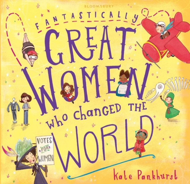 Fantastically Great Women Who Changed The World by Kate Pankhurst, ISBN: 9781408894408