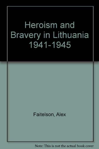 Heroism  &  Bravery in Lithuania 1941 - 1945