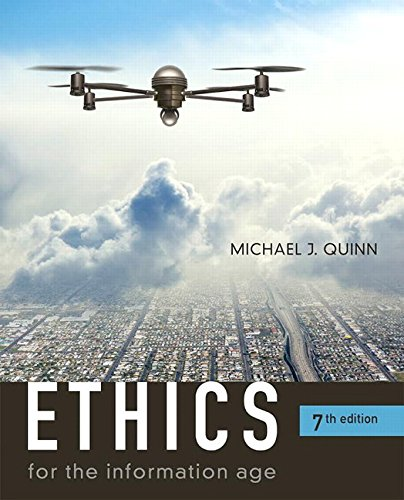 Ethics for the Information Age by Michael J. Quinn, ISBN: 9780134296548