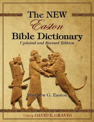 The NEW Easton Bible Dictionary: Updated and Revised Edition