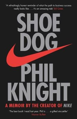 Shoe Dog: A Memoir by the Creator of NIKE by Phil Knight, ISBN: 9781471146701