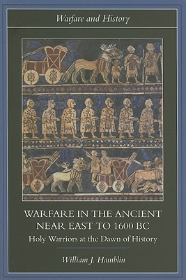 Warfare in the Ancient Near East to 1600 BC by William J. Hamblin, ISBN: 9780415255899