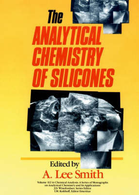 The Analytical Chemistry of Silicones by A.Lee Smith, ISBN: 9780471516248