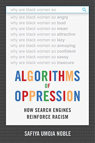 Algorithms of OppressionHow Search Engines Reinforce Racism