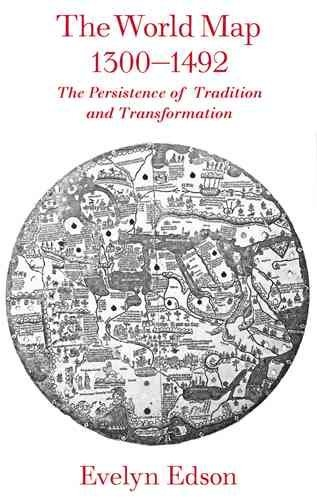 The World Map, 1300-1492: The Persistence of Tradition and Transformation (Center for American Places)