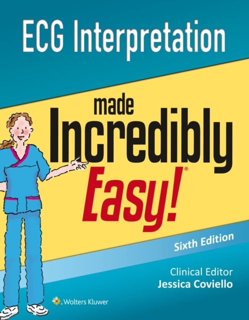 ECG Interpretation Made Incredibly EasyIncredibly Easy! Series by Lippincott Williams & Wilkins, ISBN: 9781496306906
