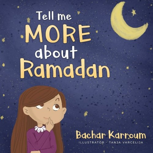 Tell me more about Ramadan: (Ramadan books for kids) by Bachar Karroum, ISBN: 9781988779010