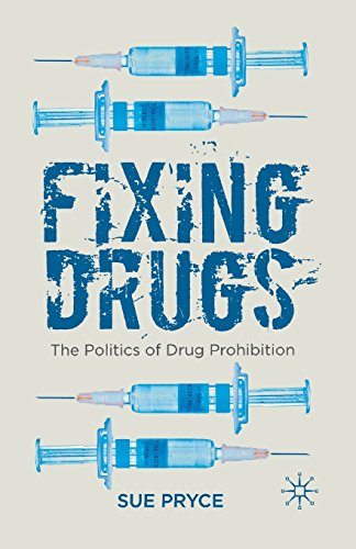 Fixing Drugs: The Politics of Drug Prohibition