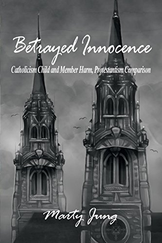 Betrayed InnocenceCatholicism Child and Member Harm, Protestantis... by Marty Jung, ISBN: 9781480925977
