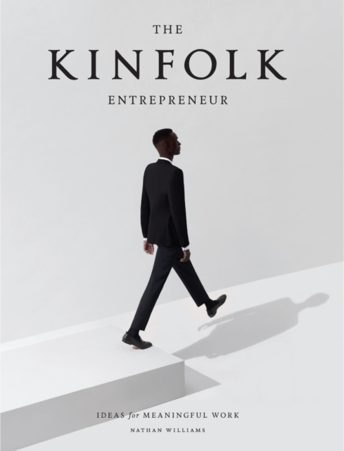 The Kinfolk Entrepreneur by Nathan Williams, ISBN: 9781579657581