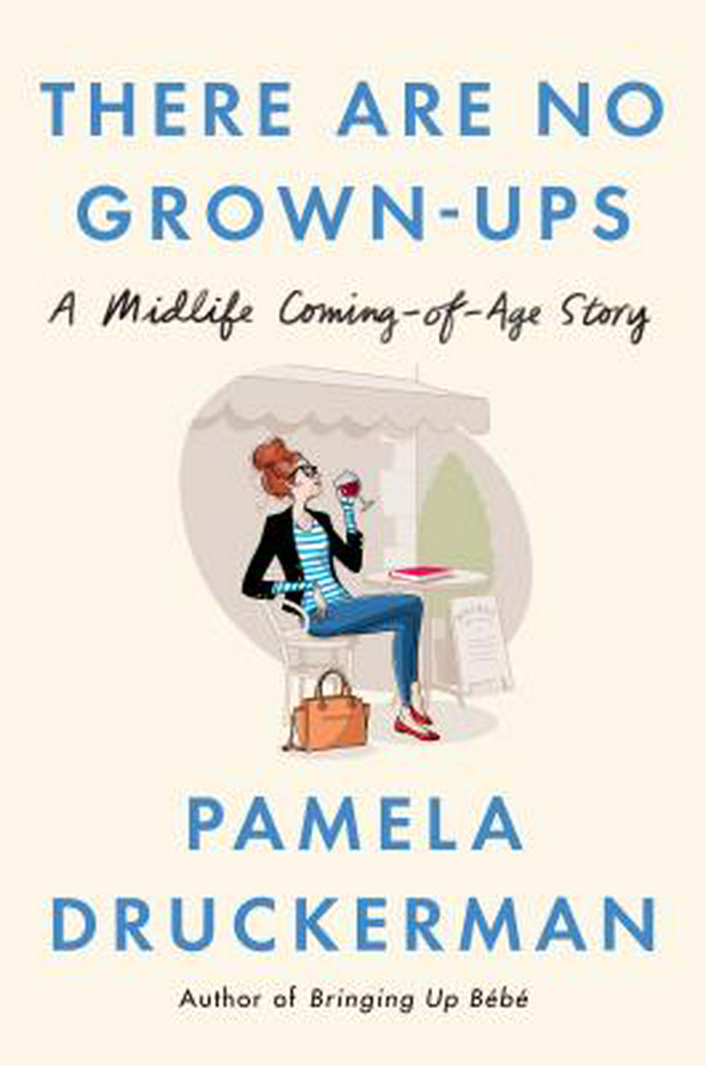 There Are No Grown-ups by Pamela Druckerman, ISBN: 9781594206375